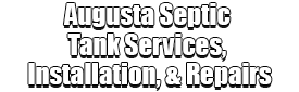 Augusta Septic Tank Services, Installation, & Repairs Logo-We offer Septic Service & Repairs, Septic Tank Installations, Septic Tank Cleaning, Commercial, Septic System, Drain Cleaning, Line Snaking, Portable Toilet, Grease Trap Pumping & Cleaning, Septic Tank Pumping, Sewage Pump, Sewer Line Repair, Septic Tank Replacement, Septic Maintenance, Sewer Line Replacement, Porta Potty Rentals